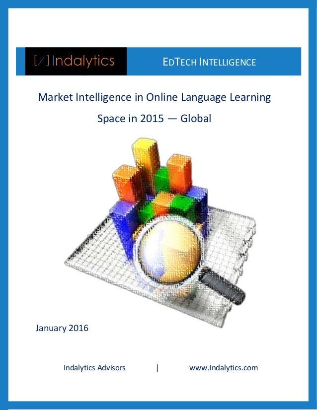 Indalytics Advisors | www.Indalytics.com EDTECH INTELLIGENCE & Market Intelligence in Online Language Learning Space in 20...