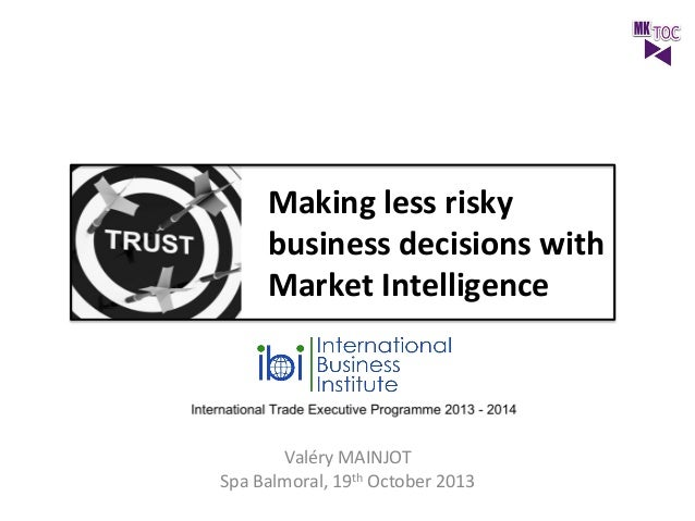 Making	   less	   risky	    business	   decisions	   with	    Market	   Intelligence	     Valéry	   MAINJOT	    Spa	   Bal...