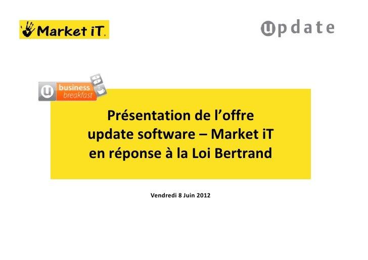 Présentation de l'offreupdate software – Market iTen réponse à la Loi Bertrand         Vendredi 8 Juin 2012