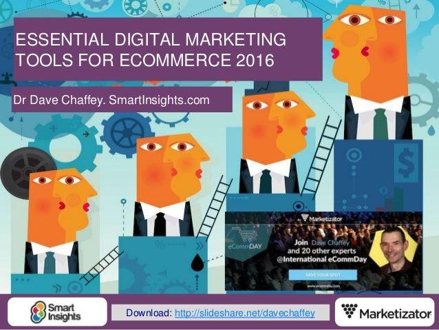 1@DaveChaffey ESSENTIAL DIGITAL MARKETING TOOLS FOR ECOMMERCE 2016 Dr Dave Chaffey. SmartInsights.com Download: http://sli...