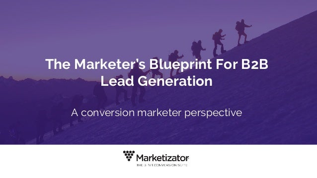 The Marketer's Blueprint For B2B Lead Generation A conversion marketer perspective