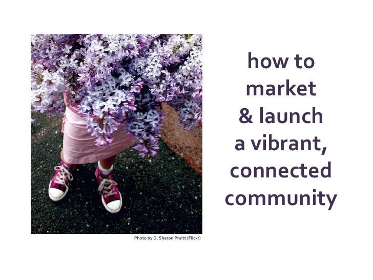 how to market & launcha vibrant, connected community<br />Photo by D. Sharon Pruitt (Flickr)<br />