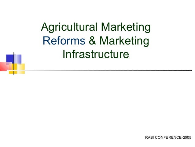 Agricultural MarketingReforms & Marketing    Infrastructure                    RABI CONFERENCE-2005