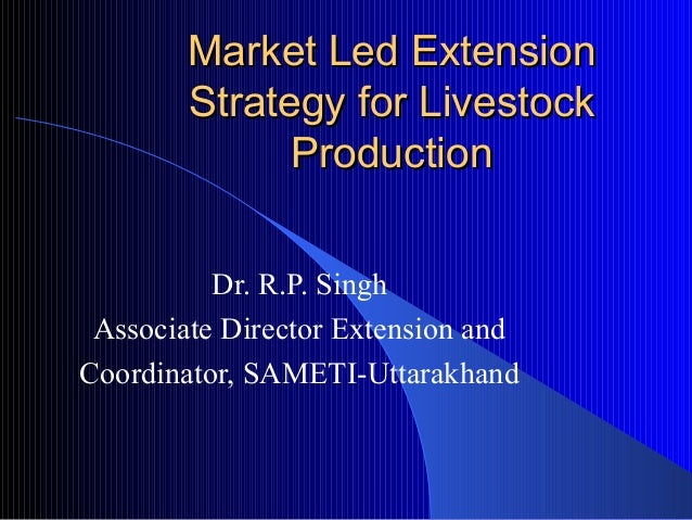 Market Led Extension        Strategy for Livestock              Production          Dr. R.P. Singh Associate Director Exte...