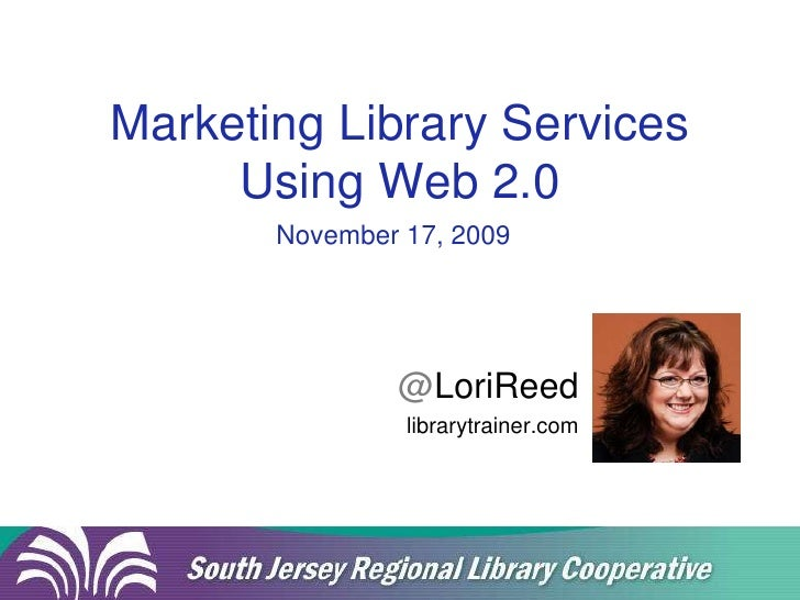 Marketing Library Services Using Web 2.0<br />November 17, 2009<br />@LoriReed<br />librarytrainer.com<br />