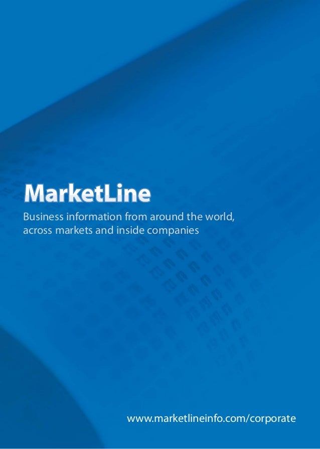 Business information from around the world, across markets and inside companies www.marketlineinfo.com/corporate