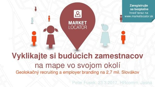 Vyklikajte si budúcich zamestnacov na mape vo svojom okolí Geolokačný recruiting a employer branding na 2,7 mil. Slovákov ...