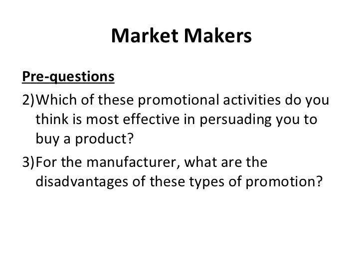 Market Makers <ul><li>Pre-questions </li></ul><ul><li>Which of these promotional activities do you think is most effective...