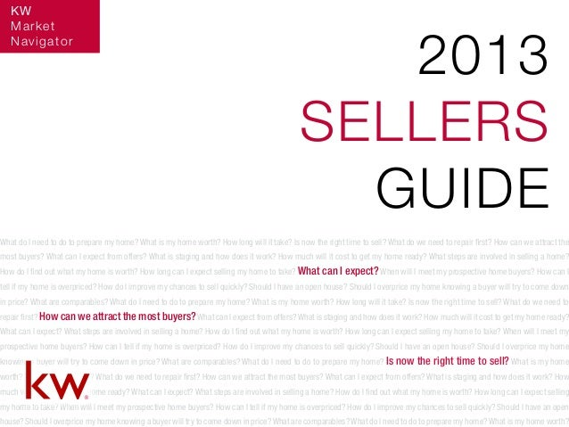 2013 SELLERS GUIDE What do I need to do to prepare my home? What is my home worth? How long will it take? Is now the right...