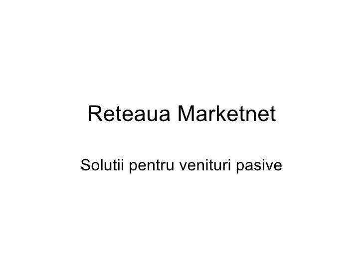 Reteaua Marketnet Solutii pentru venituri pasive