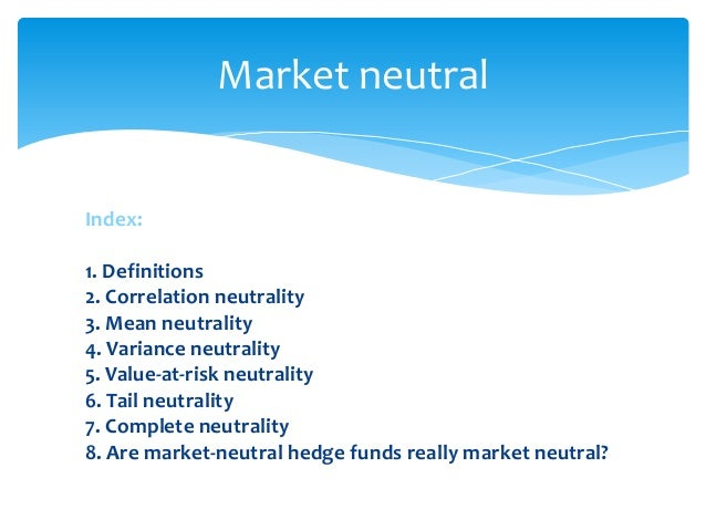 market neutral strategies An investment strategy or portfolio is considered market-neutral if it seeks to  avoid some form of market risk entirely, typically by hedging to evaluate.