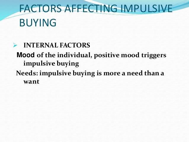 impulse buying behavior in consumers Determine and assesses the factors that influence the consumers' impulse buying behavior this study attempted to evaluate the factors.