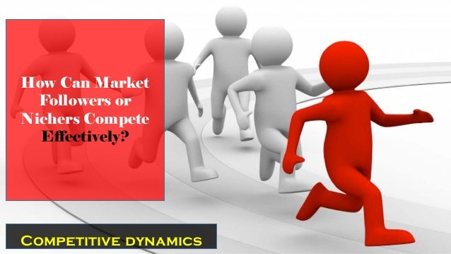 Competitive dynamics How Can Market Followers or Nichers Compete Effectively?