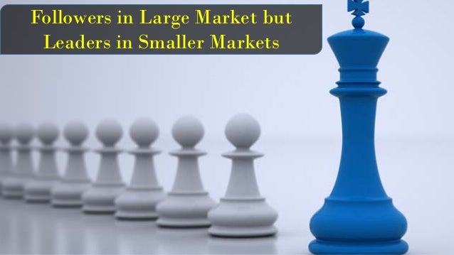 Followers in Large Market but Leaders in Smaller Markets