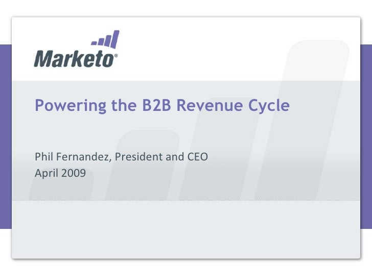 Powering the B2B Revenue Cycle   Phil Fernandez, President and CEO April 2009