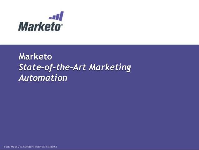 © 2013 Marketo, Inc. Marketo Proprietary and Confidential Marketo State-of-the-Art Marketing Automation
