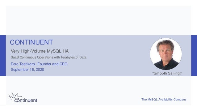 The MySQL Availability Company CONTINUENT Very High-Volume MySQL HA SaaS Continuous Operations with Terabytes of Data Eero...