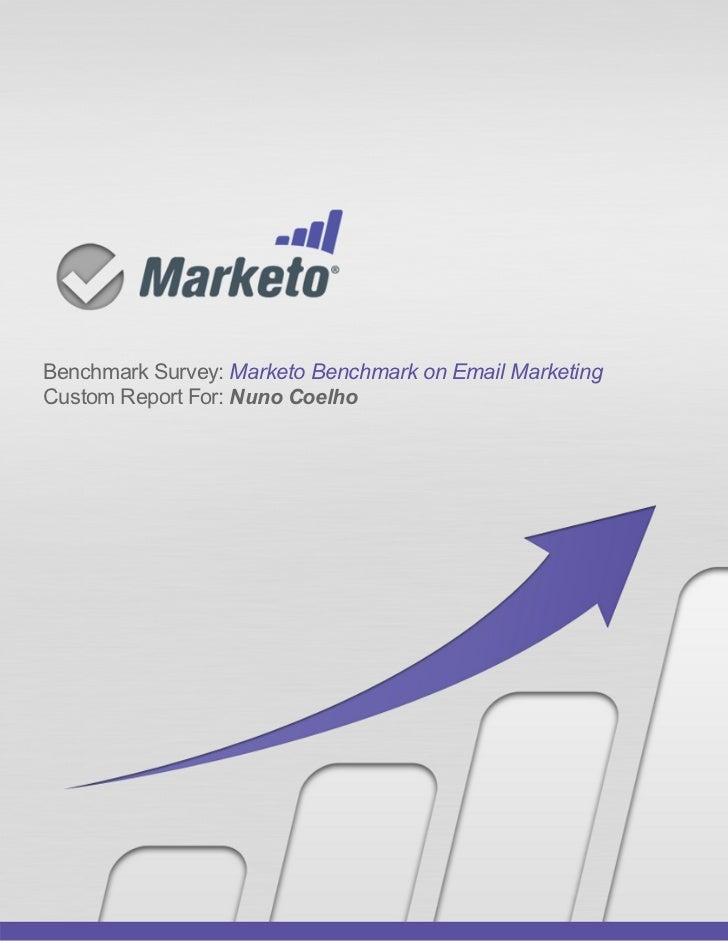 Benchmark Survey: Marketo Benchmark on Email MarketingCustom Report For: Nuno Coelho