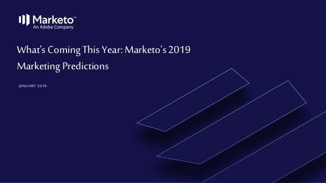 What's Coming This Year: Marketo's 2019 Marketing Predictions