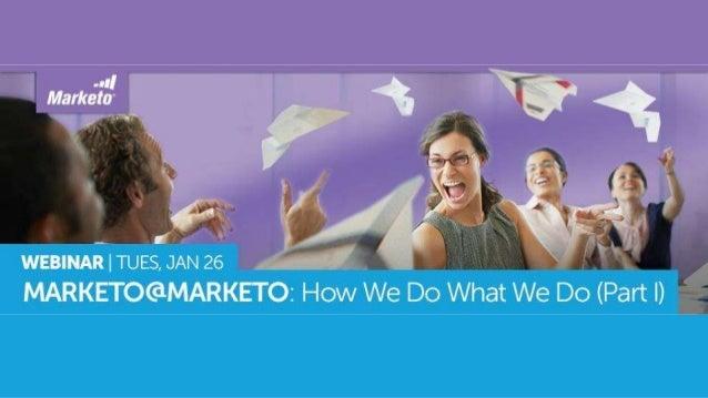 Marketo@Marketo: How We Do What We Do (Part I)