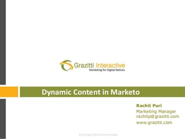 © Copyright 2014 Grazitti Interactive Rachit Puri Marketing Manager rachitp@grazitti.com www.grazitti.com Dynamic Content ...