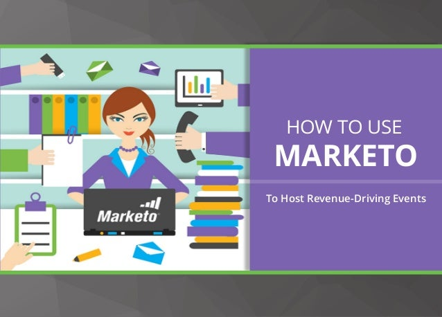 HOW TO USE MARKETO To Host Revenue-Driving Events