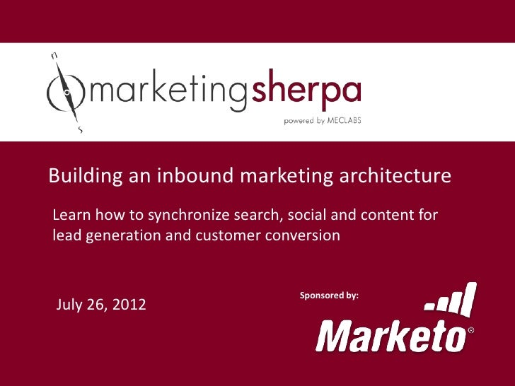 Building an inbound marketing architectureLearn how to synchronize search, social and content forlead generation and custo...