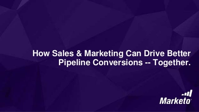 How Sales & Marketing Can Drive Better Pipeline Conversions - Together