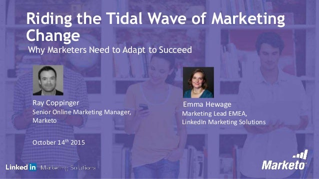 Riding the Tidal Wave of Marketing Change: Why Marketers Need to Adapt to Succeed