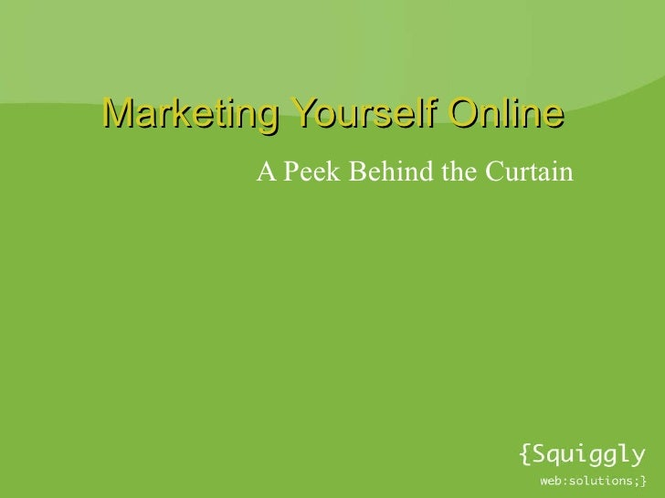 Marketing Yourself Online A Peek Behind the Curtain