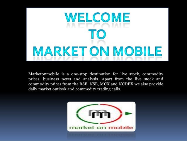 Marketonmobile is a one-stop destination for live stock, commodity prices, business news and analysis. Apart from the live...