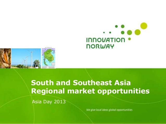 South and Southeast AsiaRegional market opportunitiesAsia Day 2013