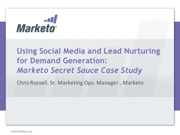 Using Social Media and Lead Nurturing for Demand Generation:Marketo Secret Sauce Case Study<br />Chris Russell, Sr. Market...