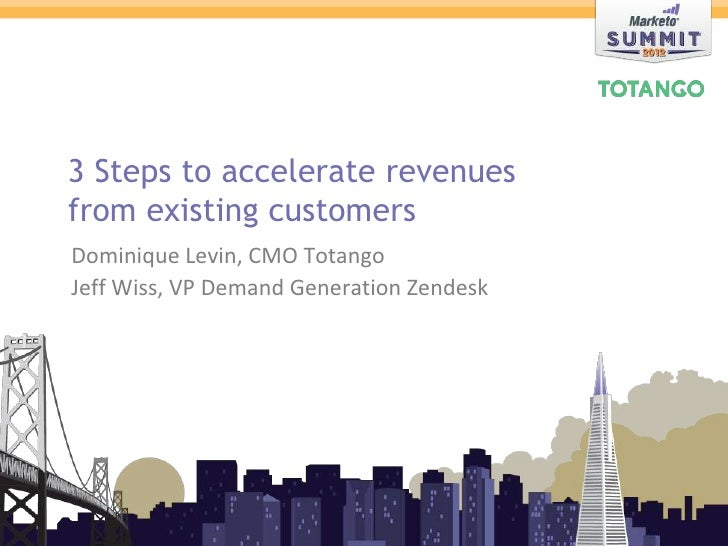 3 Steps to accelerate revenues               from existing customers                Dominique Levin, CMO Totango          ...