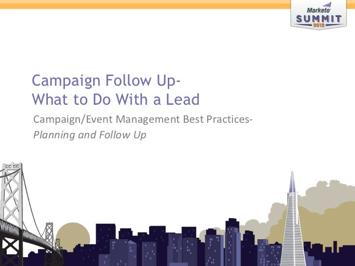 Campaign Follow Up-               What to Do With a Lead               Campaign/Event Management Best Practices-          ...