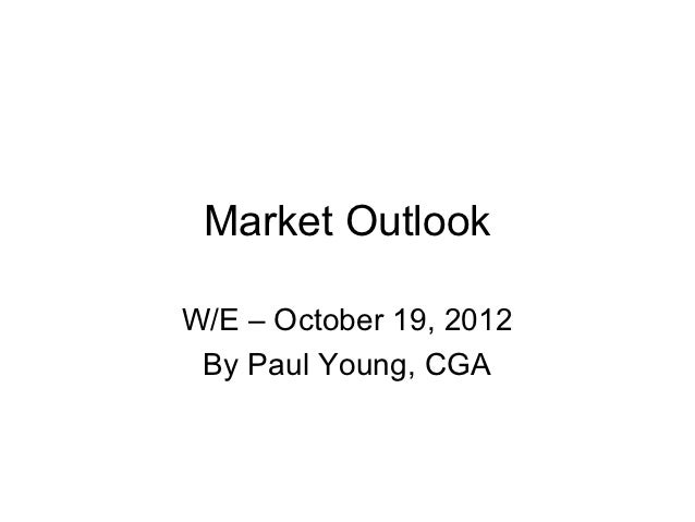 Market OutlookW/E – October 19, 2012 By Paul Young, CGA