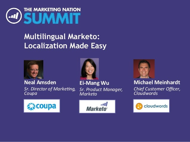 Multilingual Marketo: Localization Made Easy Neal	   Amsden	    Sr.	   Director	   of	   Marke/ng,	    Coupa	    Michael	 ...