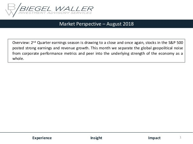 Market Perspective – August 2018 Experience Insight Impact Overview: 2nd Quarter earnings season is drawing to a close and...