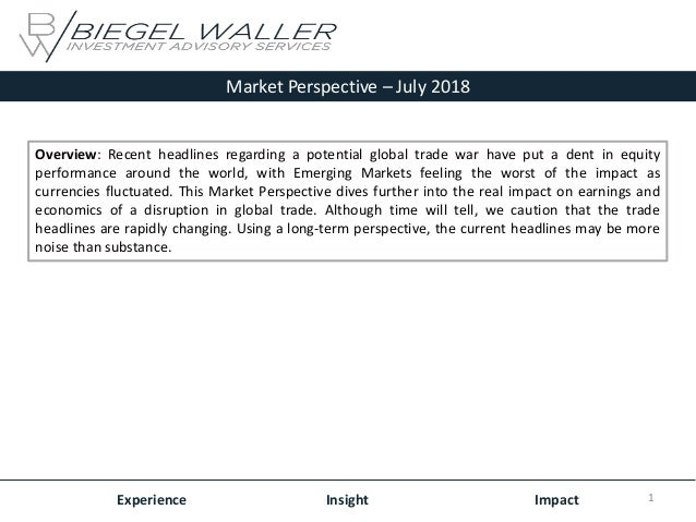 Market Perspective – July 2018 Experience Insight Impact Overview: Recent headlines regarding a potential global trade war...