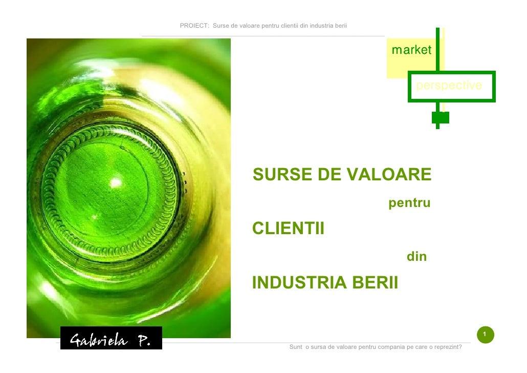 PROIECT: Surse de valoare pentru clientii din industria berii                           __________________________________...