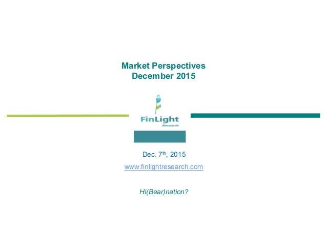 Market Perspectives December 2015 Dec. 7th, 2015 www.finlightresearch.com Hi(Bear)nation?