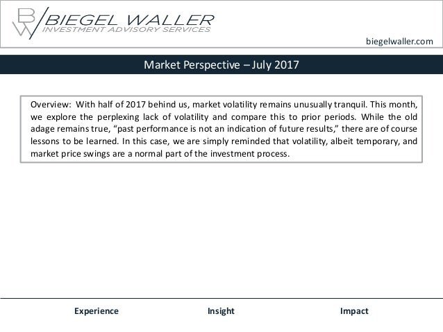 Market Perspective – July 2017 Experience Insight Impact biegelwaller.com Overview: With half of 2017 behind us, market vo...