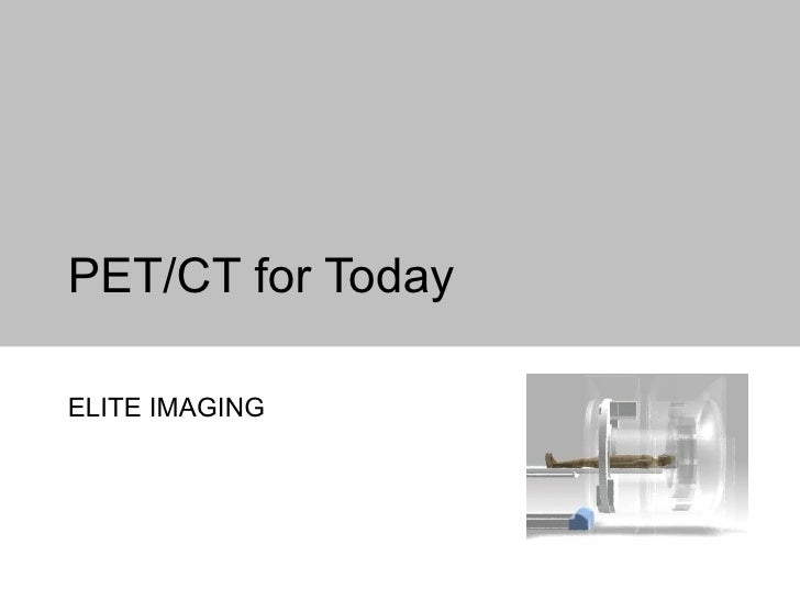PET/CT for Today ELITE IMAGING