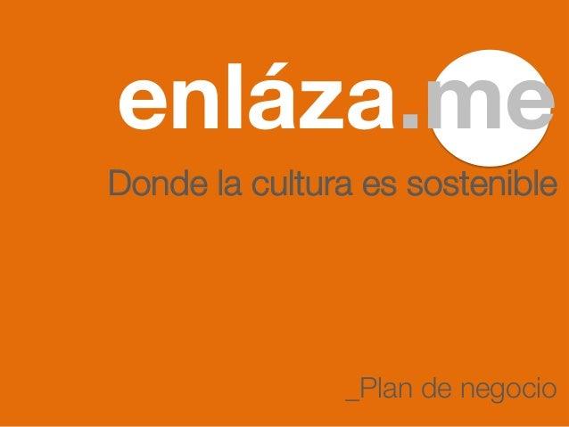 Donde la cultura es sostenible_Plan de negocioenláza.me