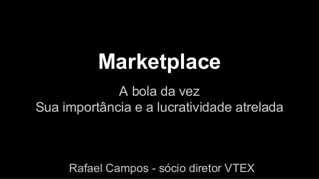 Marketplace  A bola da vez  Sua importância e a lucratividade atrelada  Rafael Campos - sócio diretor VTEX