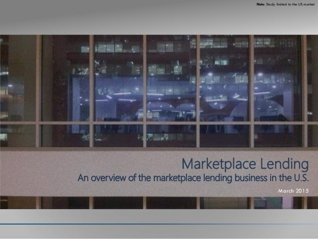 Note: Study limited to the US market CONTENTS • TBD • ITEM 2 Marketplace Lending An overview of the marketplace lending bu...