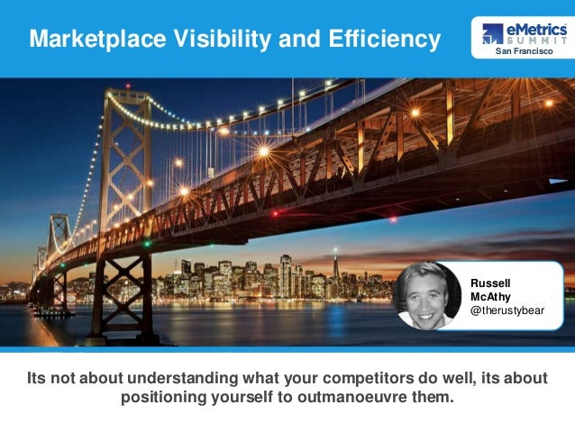 Marketplace Visibility and Efficiency Its not about understanding what your competitors do well, its about positioning you...