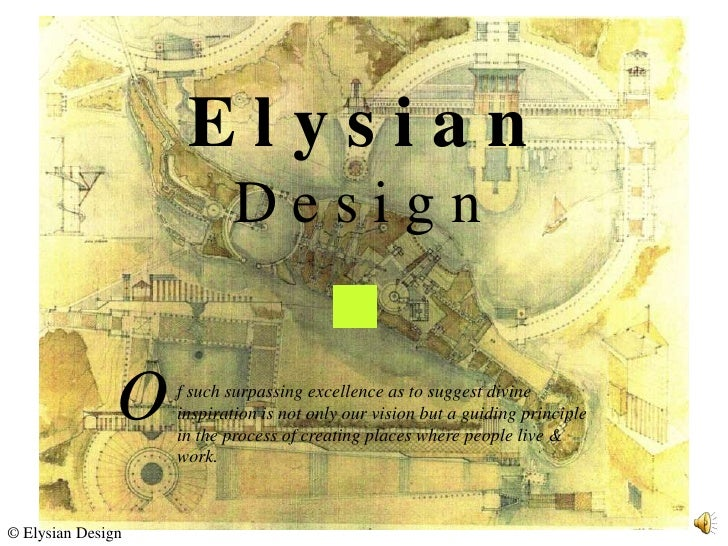 Elysian                            Design                  O   f such surpassing excellence as to suggest divine          ...