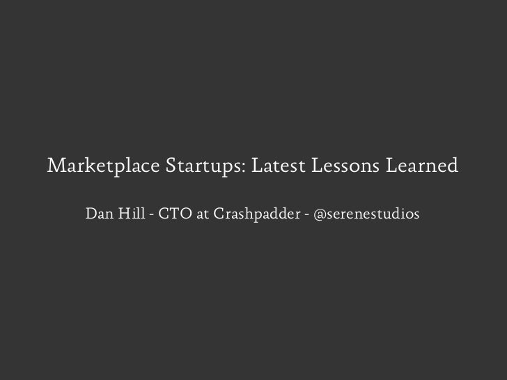 Marketplace Startups: Latest Lessons Learned    Dan Hill - CTO at Crashpadder - @serenestudios