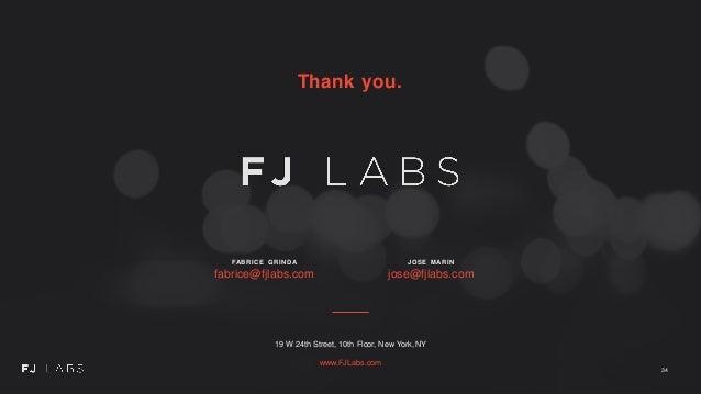 Thank you. FABRICE GRINDA fabrice@fjlabs.com JOSE MARIN jose@fjlabs.com 19 W 24th Street, 10th Floor, New York, NY www.FJL...